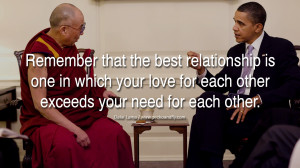 ... love for each other exceeds your need for each other. – Dalai Lama