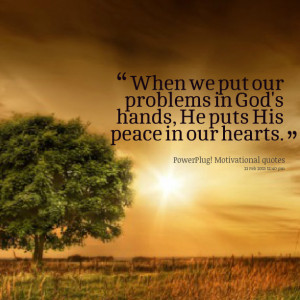 when we put our problems in god s hands he puts his peace in our ...