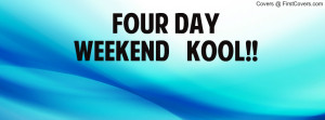 FOUR DAY WEEKEND KOOL Profile Facebook Covers