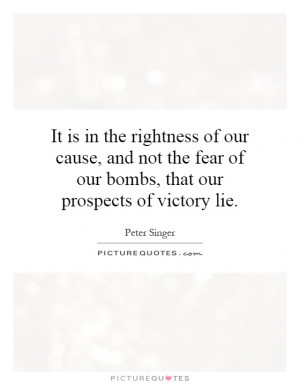 ... fear of our bombs, that our prospects of victory lie Picture Quote #1