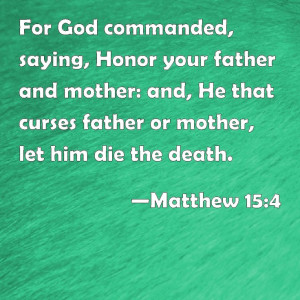 ... 15:4 For God commanded, saying, Honor your father and mother