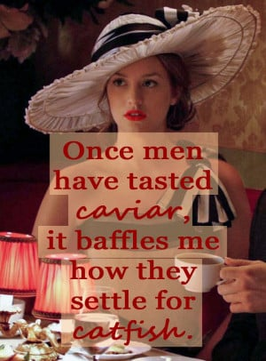 Blair Waldorf quote- Once men have tasted caviar, it baffles me how ...