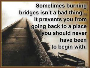 Sometimes, Burn a Bridge