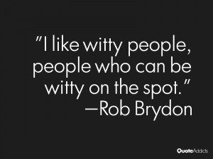 rob brydon quotes i like witty people people who can be witty on the ...