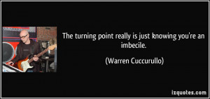 The turning point really is just knowing you're an imbecile. - Warren ...