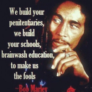 Build your penitentiary, we build your schools, brainwash education ...