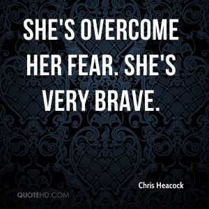 She's overcome her fear. She's very brave.