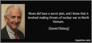 ... making threats of nuclear war to North Vietnam. - Daniel Ellsberg