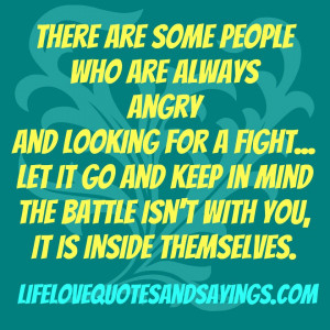 There are some people who are always angry and looking for a fight ...