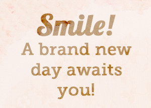 Happiest New Day Quotes A brand New Day Awaits You…