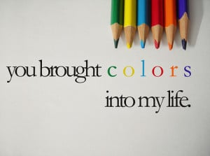 You brought colors into my life