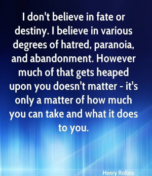 ... Fate Or Destiny,. I Believe In Various Degrees Of Hatred.. - Henry