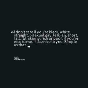 Quotes Picture: i don't care if you're black, white, straight ...