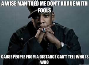 ... CAUSE PEOPLE FROM A DISTANCE CAN'T TELL WHO IS WHO Forever Alone Jay Z