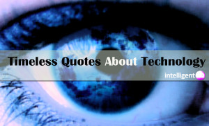 Timeless Quotes About Technology. Intelligenthq