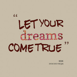 Quotes Picture: let your dreams come true