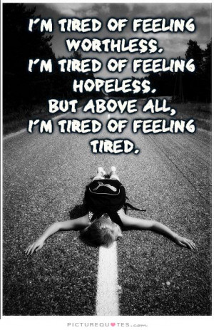 Back > Gallery For > Quotes About Feeling Tired