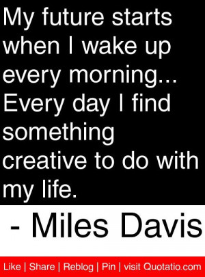 ... my life. - Miles Davis #quotes #quotations American Quotes, Sayings