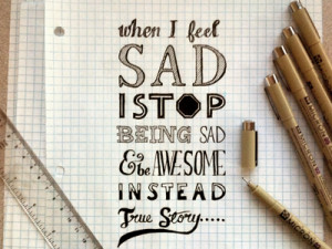 When I Feel Sad I Stop Being Sad & Be Awesome Instead From True Story ...