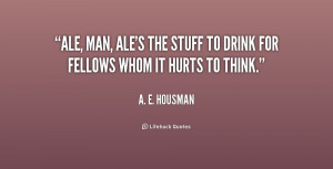 Ale man ale 39 s the stuff to drink for fellows whom it hurts to think
