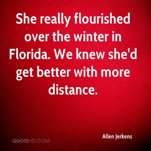 She really flourished over the winter in Florida. We knew she'd get ...