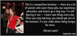 ... learning, you should get out of the business. It's just really about