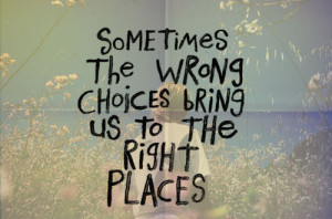for forums: [url=http://www.quotes99.com/sometimes-the-wrong-choices ...
