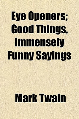 ... Non-Classifiable / Eye Openers; Good Things, Immensely Funny Sayings