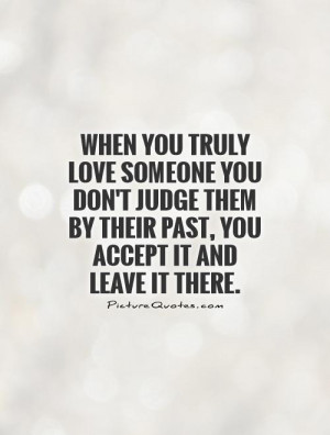 ... them by their past, you accept it and leave it there Picture Quote #1