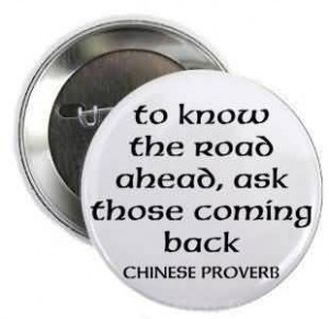 To know the road ahead, ask those coming back. - Wise Quote