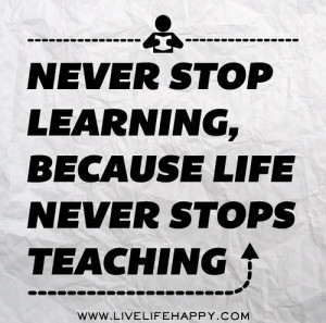 Famous Quotes and Sayings about Learning - Never stop learning,because ...