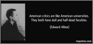 ... . They both have dull and half-dead faculties. - Edward Albee