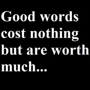 English Proverbs – Good words cost nothing but are worth much