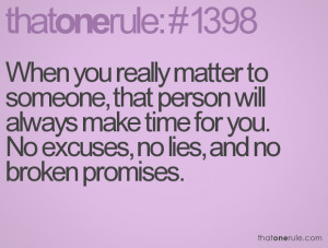 When you really matter to someone, that person will always make time ...