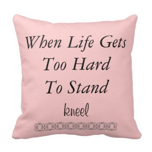 when_life_gets_too_hard_quote_pillow-r840d186fe7154f22b2a1ea8337a44200 ...