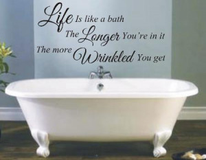 Life is like a bath funny bathroom wall art sticker quote