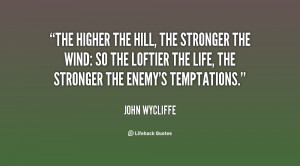 The higher the hill, the stronger the wind: so the loftier the life ...