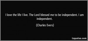 ... Lord blessed me to be independent. I am independent. - Charles Evers