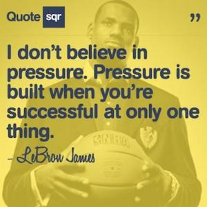 Basketball, quotes, sayings, pressure, lebron james