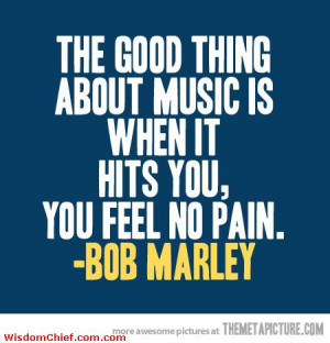 ... Is-The-Good-Thing-About-Music-Cute-Bob-Marley-Funny-Quote-Picture.jpg