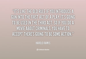 quote Harold Ramis its like the old rule if you introduce 30038 png