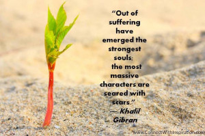 Inspirational Quote on Suffering, Khalil Gibran, Out Of Suffering Have ...