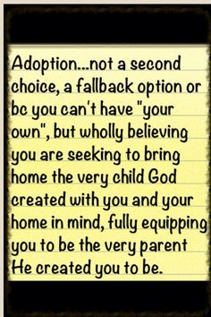 ... Adoption is YOUR OWN. They are the child God created for you. I hope