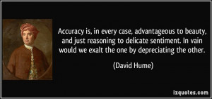 Accuracy is, in every case, advantageous to beauty, and just reasoning ...