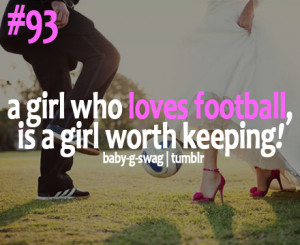 """... Girl Who Loves Football Is A Girl Worth Keeping """" ~ Soccer Quote"""