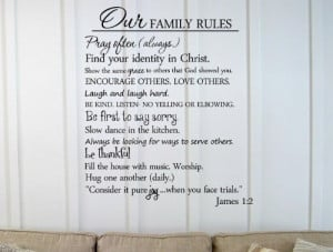 Our family rules Pray often (always.) Find your identity in Christ ...