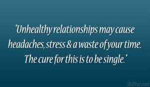 Unhealthy relationships may cause headaches, stress & a waste of your ...