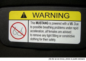 Warning! This MUSTANG is powered with a V8. Due to possible breathing ...