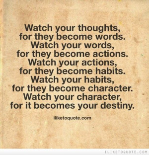 ... words. Watch your words; they become actions. #wisdom #quotes #sayings