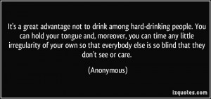 It's a great advantage not to drink among hard-drinking people. You ...